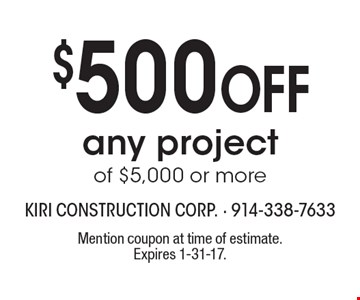 $500 Off any project of $5,000 or more. Mention coupon at time of estimate. Expires 1-31-17.