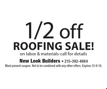 1/2 off roofing sale! on labor & materials-call for details. Must present coupon. Not to be combined with any other offers. Expires 12-9-16.
