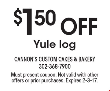 $1.50 Off Yule log. Must present coupon. Not valid with other offers or prior purchases. Expires 2-3-17.