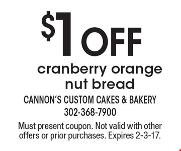 $1 Off cranberry orange nut bread. Must present coupon. Not valid with other offers or prior purchases. Expires 2-3-17.
