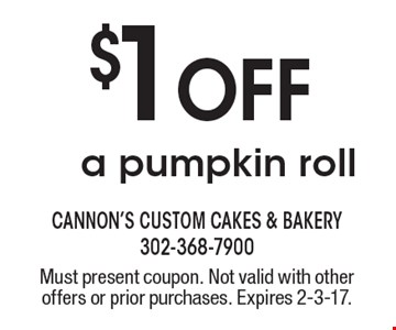 $1 Off a pumpkin roll. Must present coupon. Not valid with other offers or prior purchases. Expires 2-3-17.