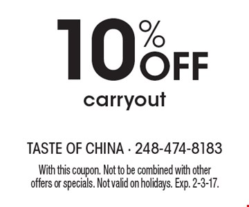 10% off carryout. With this coupon. Not to be combined with other offers or specials. Not valid on holidays. Exp. 2-3-17.