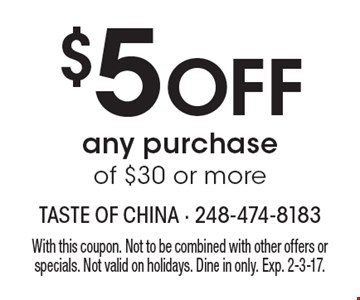 $5 off any purchase of $30 or more. With this coupon. Not to be combined with other offers or specials. Not valid on holidays. Dine in only. Exp. 2-3-17.