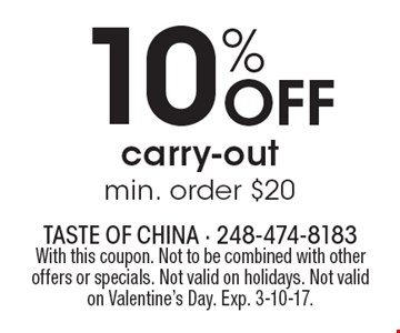 10% Off carry-out, min. order $20 . With this coupon. Not to be combined with other offers or specials. Not valid on holidays. Not valid on Valentine's Day. Exp. 3-10-17.
