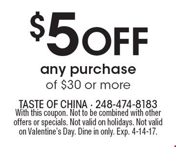 $5 Off any purchase of $30 or more. With this coupon. Not to be combined with other offers or specials. Not valid on holidays. Not valid on Valentine's Day. Dine in only. Exp. 4-14-17.