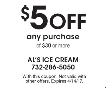 $5 Off any purchase of $30 or more. With this coupon. Not valid with other offers. Expires 4/14/17.