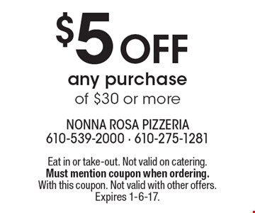 $5 off any purchase of $30 or more. Eat in or take-out. Not valid on catering. Must mention coupon when ordering. With this coupon. Not valid with other offers. Expires 1-6-17.