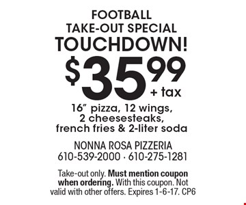 Football take-out special touchdown! $35.99+ tax 16