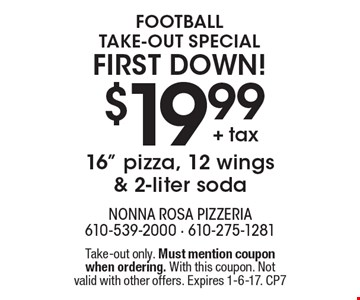 Football take-out special. first down! $19.99+ tax 16