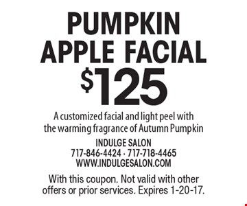Pumpkin Apple Facial $125 - a customized facial and light peel with the warming fragrance of Autumn Pumpkin. With this coupon. Not valid with other offers or prior services. Expires 1-20-17.