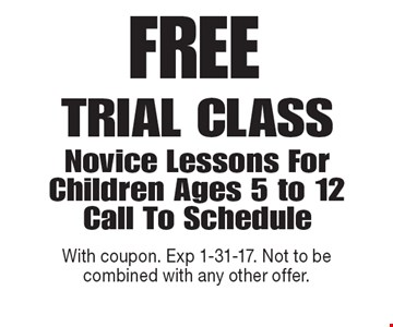 FREE Trial Class Novice Lessons For Children Ages 5 to 12. Call To Schedule. With coupon. Exp 1-31-17. Not to be combined with any other offer.
