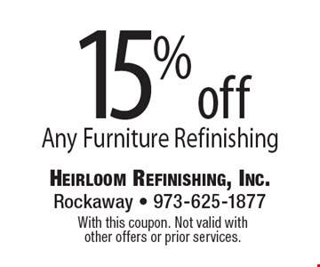 15% Off Any Furniture Refinishing. With this coupon. Not valid with other offers or prior services.
