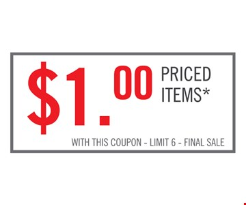 $1.00 priced items*. With this coupon. Limit 6. Final Sale