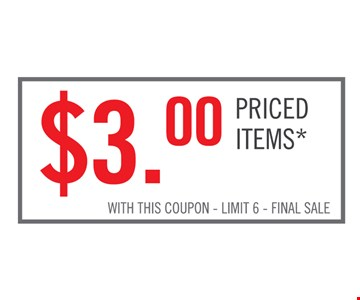 $3.00 priced items*. With this coupon. Limit 6. Final sale