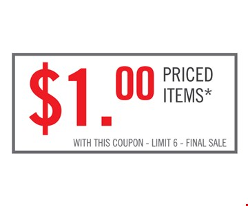 $1.00 priced items*. With this coupon. Limit 6. Final sale.