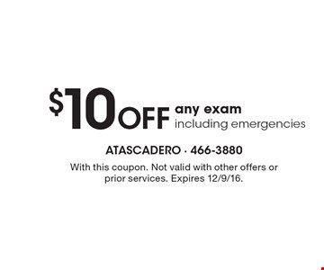 $10 Off any exam. Including emergencies. With this coupon. Not valid with other offers or prior services. Expires 12/9/16.