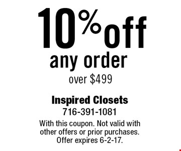 10% off any order over $499 . With this coupon. Not valid with other offers or prior purchases. Offer expires 6-2-17.