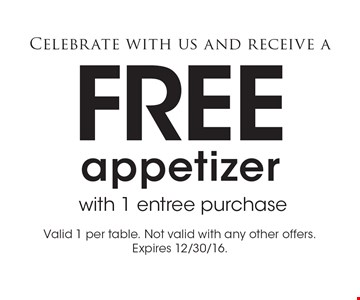 Celebrate with us and receive a Free appetizer with 1 entree purchase. Valid 1 per table. Not valid with any other offers. Expires 12/30/16.