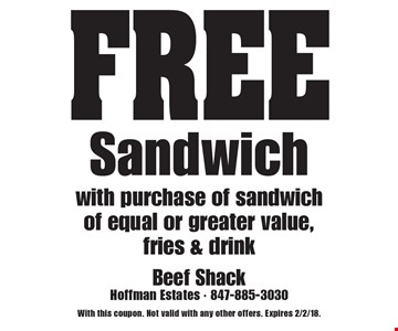 FREE Sandwich with purchase of sandwich of equal or greater value, fries & drink. With this coupon. Not valid with any other offers. Expires 2/2/18.
