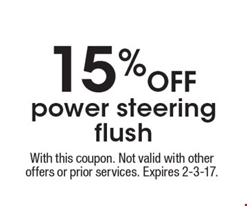 15% Off power steering flush. With this coupon. Not valid with other offers or prior services. Expires 2-3-17.