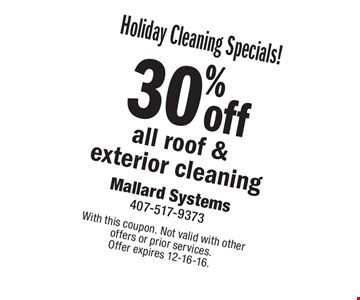 Holiday Cleaning Specials! 30% off all roof & exterior cleaning. With this coupon. Not valid with other offers or prior services. Offer expires 12-16-16.