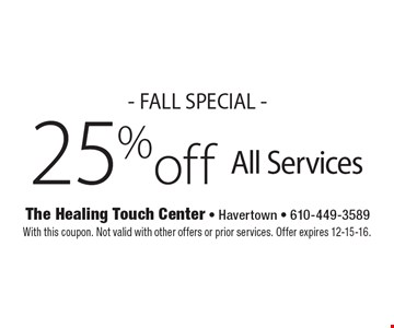 - FALL SPECIAL - 25% off All Services. With this coupon. Not valid with other offers or prior services. Offer expires 12-15-16.