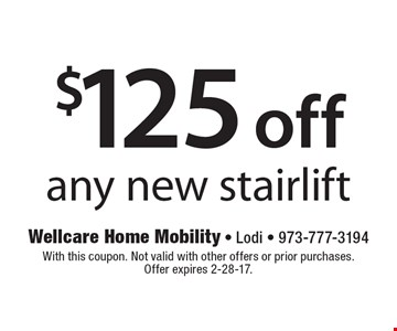$125 off any new stairlift. With this coupon. Not valid with other offers or prior purchases. Offer expires 2-28-17.