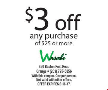 $3 off any purchase of $25 or more. With this coupon. One per person. Not valid with other offers. Offer expires 6-16-17.