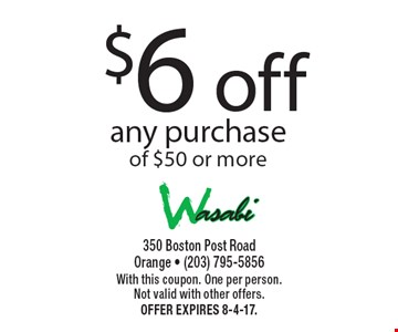 $6 off any purchase of $50 or more. With this coupon. One per person. Not valid with other offers. Offer expires 8-4-17.