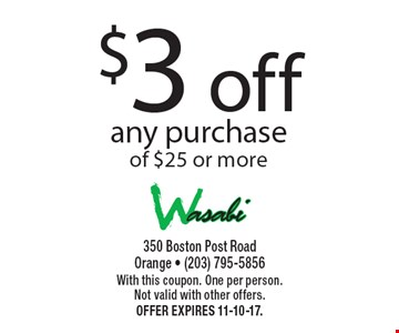 $3 off any purchase of $25 or more. With this coupon. One per person. Not valid with other offers. Offer expires 11-10-17.