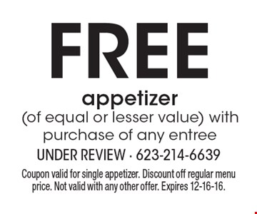 Free appetizer (of equal or lesser value) with purchase of any entree. Coupon valid for single appetizer. Discount off regular menu price. Not valid with any other offer. Expires 12-16-16.