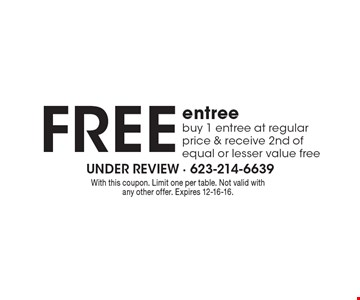 FREE entree, buy 1 entree at regular price & receive 2nd of equal or lesser value free. With this coupon. Limit one per table. Not valid with any other offer. Expires 12-16-16.