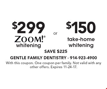 $299 ZOOM!® whitening. SAVE $225  OR  $150 take-home whitening. 