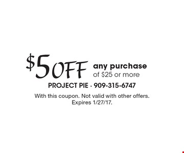 $5 Off any purchase of $25 or more. With this coupon. Not valid with other offers. Expires 1/27/17.