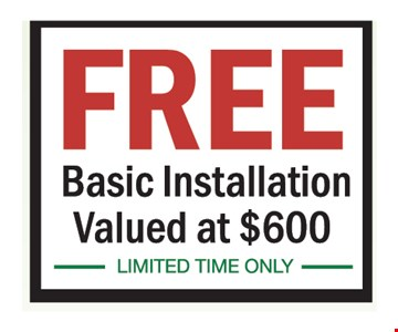 Free basic installation valued at $600. Limited time only.