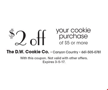 $2 off your cookie purchase of $5 or more. With this coupon. Not valid with other offers. Expires 3-5-17.