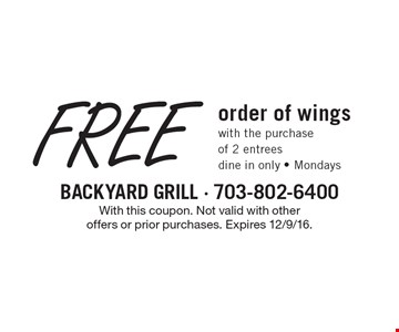 Free order of wings with the purchase of 2 entrees. Dine in only - Mondays. With this coupon. Not valid with other offers or prior purchases. Expires 12/9/16.