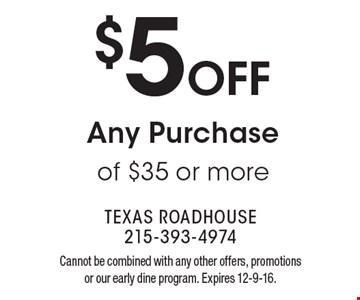 $5 OFFAny Purchase of $35 or more. Cannot be combined with any other offers, promotions or our early dine program. Expires 12-9-16.