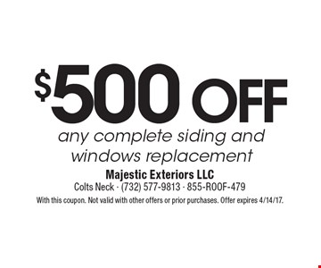 $500 off any complete siding and windows replacement. With this coupon. Not valid with other offers or prior purchases. Offer expires 4/14/17.