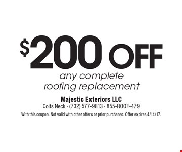 $200 off any complete roofing replacement. With this coupon. Not valid with other offers or prior purchases. Offer expires 4/14/17.