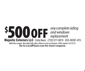 $500 OFF any complete siding and windows replacement. With this coupon. Not valid with other offers or prior purchases. Offer expires 10/13/17. Go to LocalFlavor.com for more coupons.