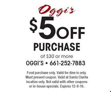 $5 OFF purchase of $30 or more. Food purchase only. Valid for dine in only. Must present coupon. Valid at Santa Clarita location only. Not valid with other coupons or in-house specials. Expires 12-9-16.