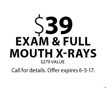 $39 exam & full mouth x-rays. $279 Value. Call for details. Offer expires 6-5-17.