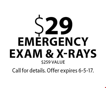 $29 emergency exam & x-rays. $259 Value. Call for details. Offer expires 6-5-17.