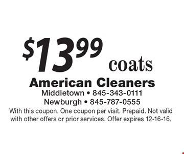 $13.99 coats. With this coupon. One coupon per visit. Prepaid. Not valid with other offers or prior services. Offer expires 12-16-16.