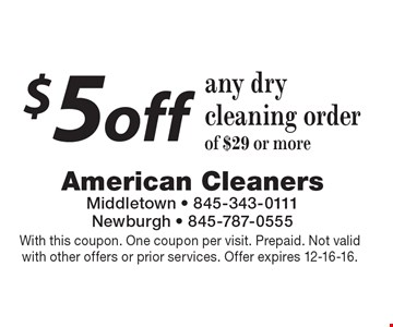 $5 off any dry cleaning order of $29 or more. With this coupon. One coupon per visit. Prepaid. Not valid with other offers or prior services. Offer expires 12-16-16.