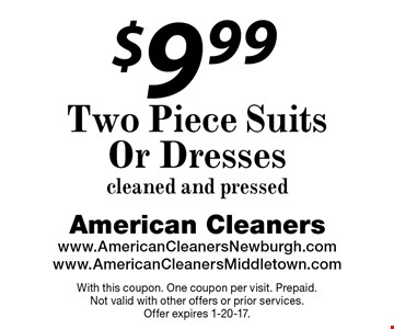 $9.99 Two Piece Suits Or Dresses cleaned and pressed. With this coupon. One coupon per visit. Prepaid. Not valid with other offers or prior services. Offer expires 1-20-17.