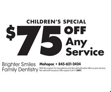 Children's Special, $75 Off Any Service. With this coupon. For new patients only. Not valid with other offers or prior services. Not valid with insurance. Offer expires 3-24-17. CMPC