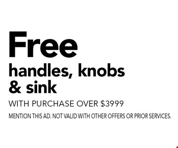 Free handles, knobs & sink. With purchase over $3999. Mention this ad. Not valid with other offers or prior services.
