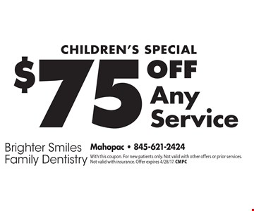 Children's Special $75 Off Any Service. With this coupon. For new patients only. Not valid with other offers or prior services. Not valid with insurance. Offer expires 4/28/17. CMPC